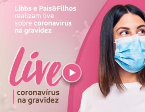 Libbs e Pais&Filhos realizam live sobre coronavírus na gravidez